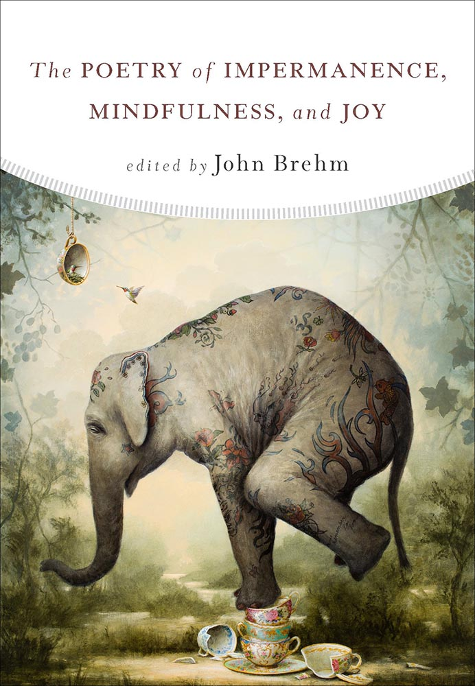 The Poetry of Impermanence, Mindfulness, and Joy by John Brehm